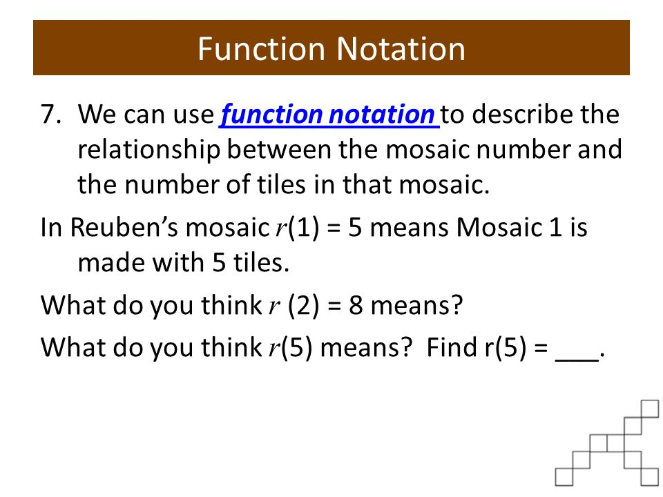 Function Notation We can use function notation to describe the relationship between the mosaic number and the number of tiles in that mosaic.