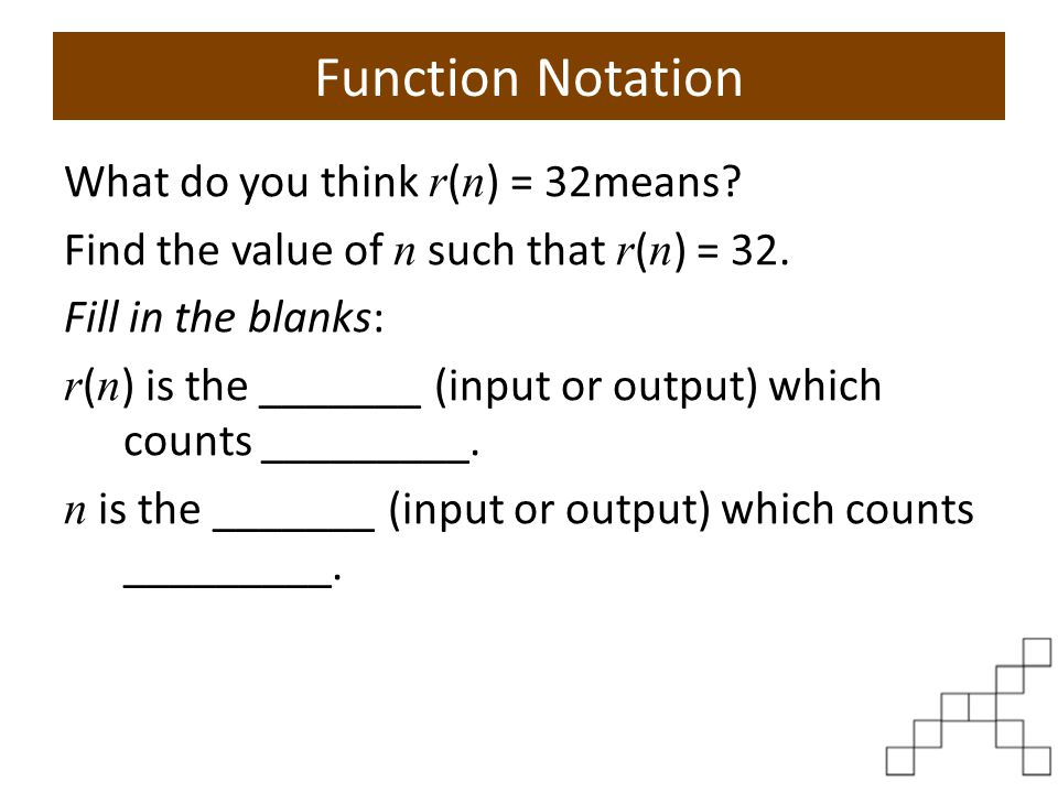 Function Notation What do you think r(n) = 32means
