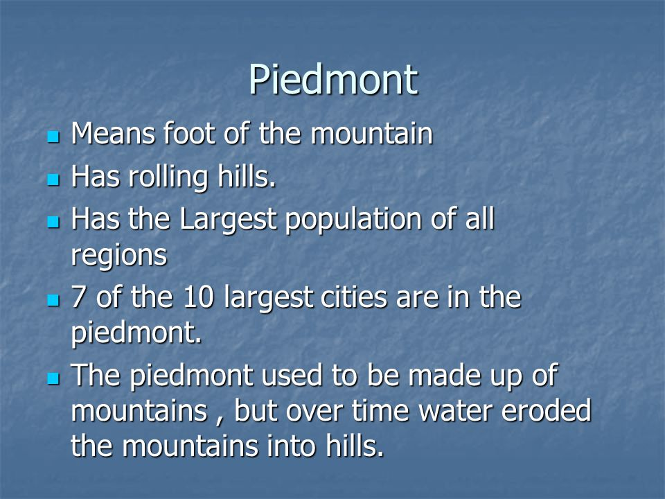 Piedmont Means foot of the mountain Has rolling hills.