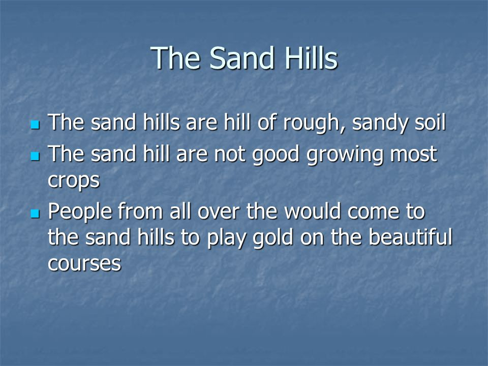 The Sand Hills The sand hills are hill of rough, sandy soil