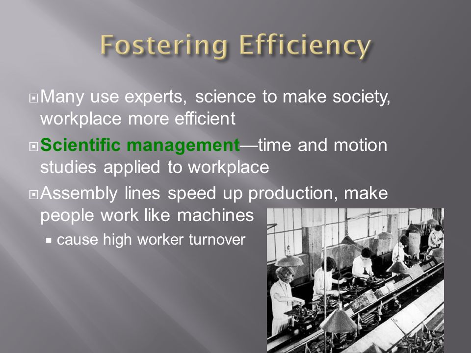 Fostering Efficiency Many use experts, science to make society, workplace more efficient.