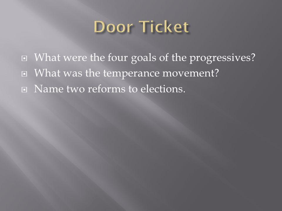 Door Ticket What were the four goals of the progressives