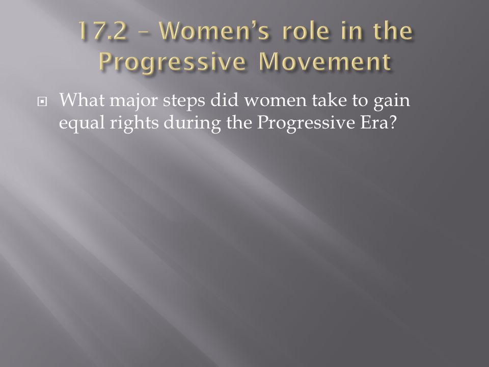 womens movement and equal rights during the progressive era During the progressive era the civil rights movement the affluent society child labor and women's rights.
