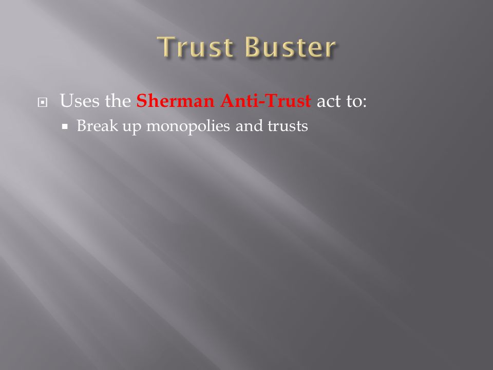 Trust Buster Uses the Sherman Anti-Trust act to: