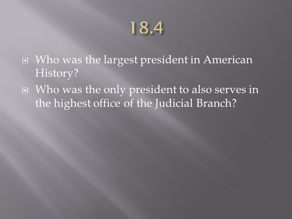 18.4 Who was the largest president in American History