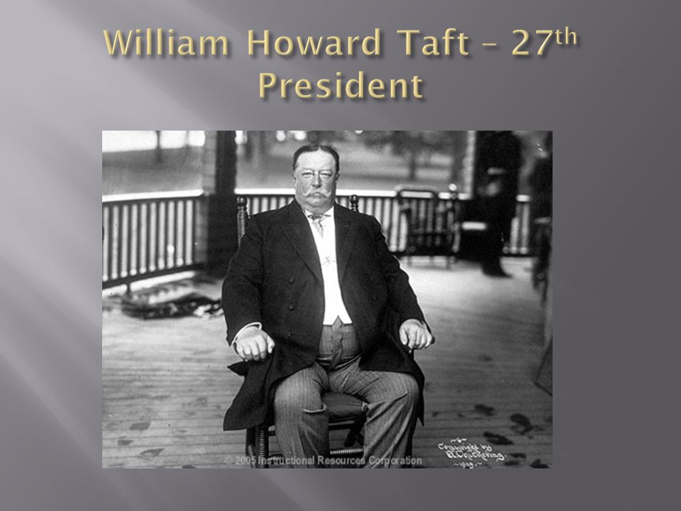 William Howard Taft – 27th President