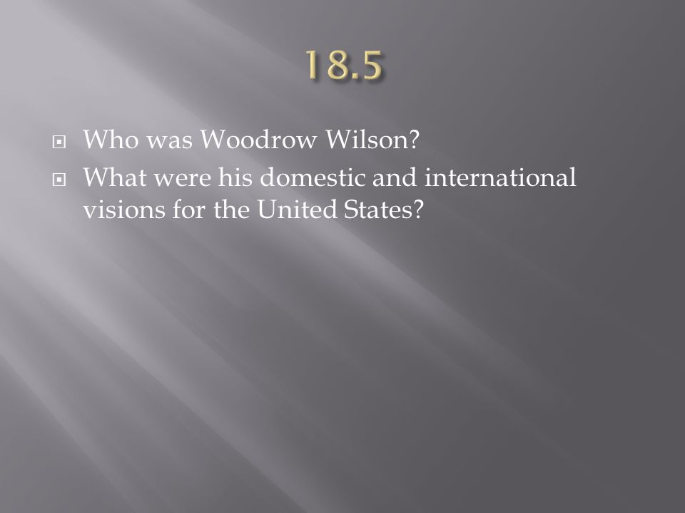 18.5 Who was Woodrow Wilson.