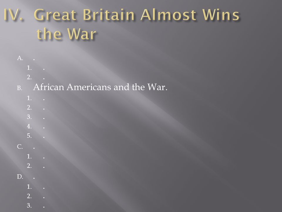 IV. Great Britain Almost Wins the War