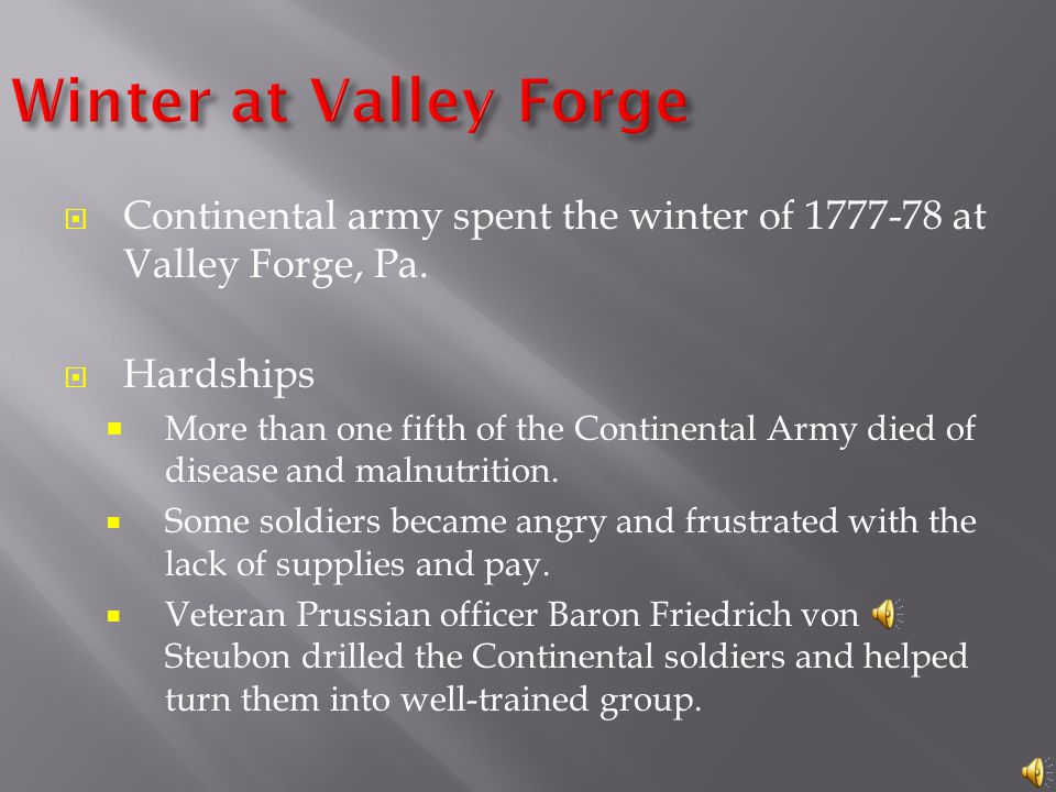 Winter at Valley Forge Continental army spent the winter of 1777-78 at Valley Forge, Pa. Hardships.