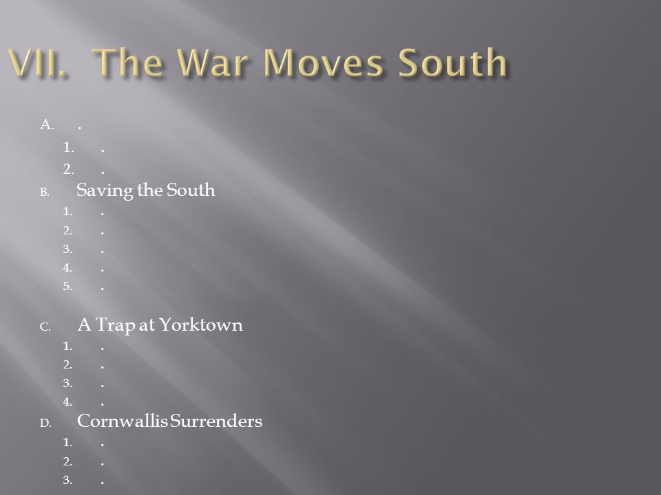 VII. The War Moves South . Saving the South A Trap at Yorktown
