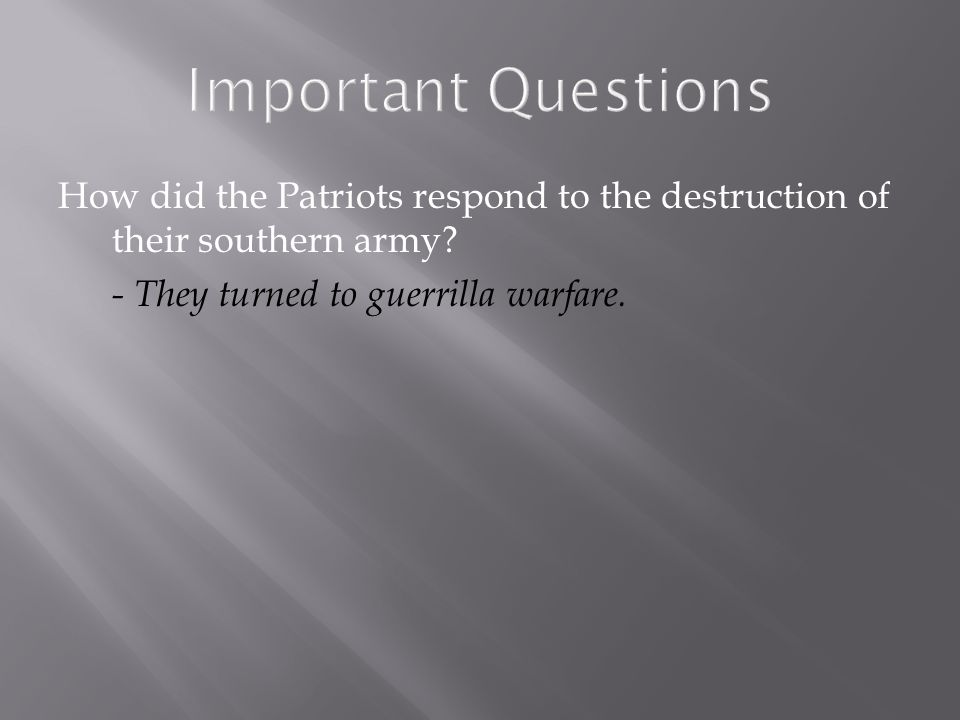 Important Questions How did the Patriots respond to the destruction of their southern army.