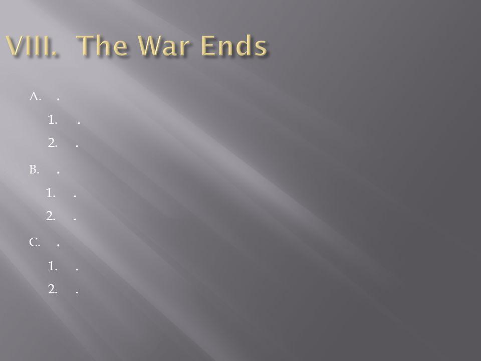 VIII. The War Ends .