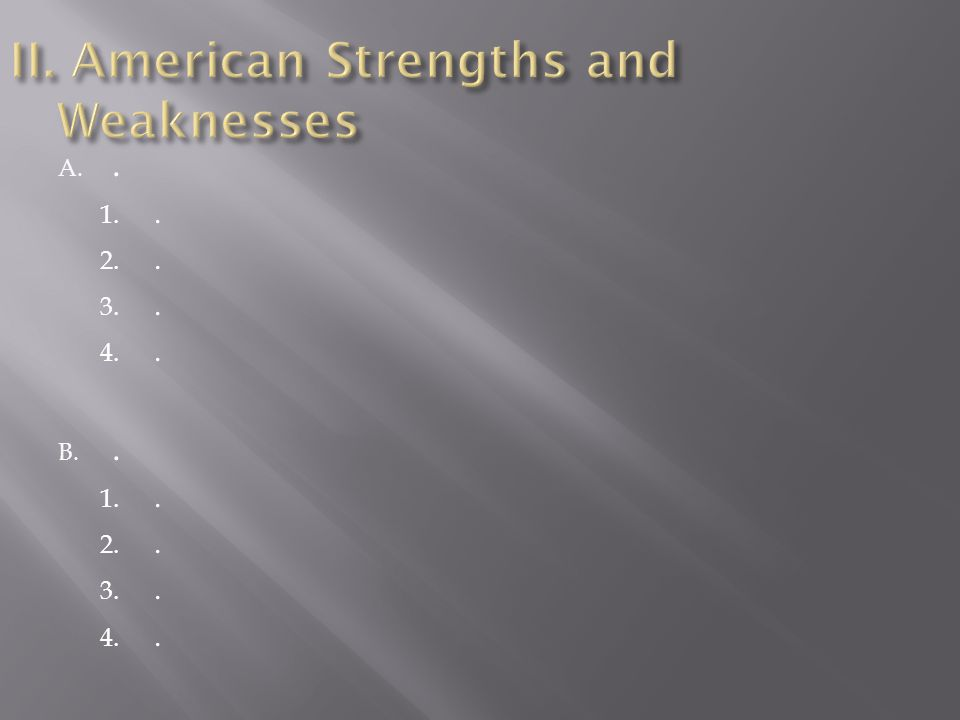 II. American Strengths and Weaknesses