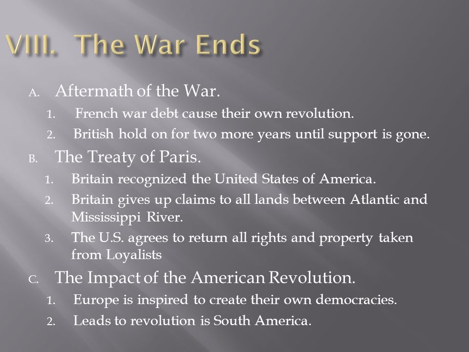 VIII. The War Ends Aftermath of the War. The Treaty of Paris.