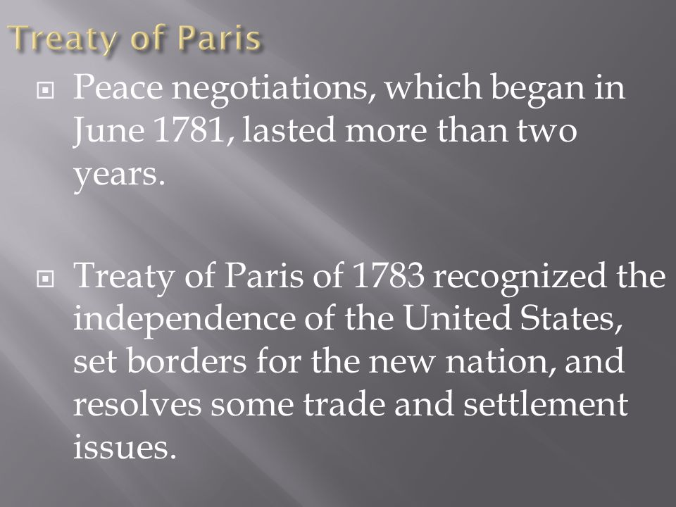 Treaty of Paris Peace negotiations, which began in June 1781, lasted more than two years.