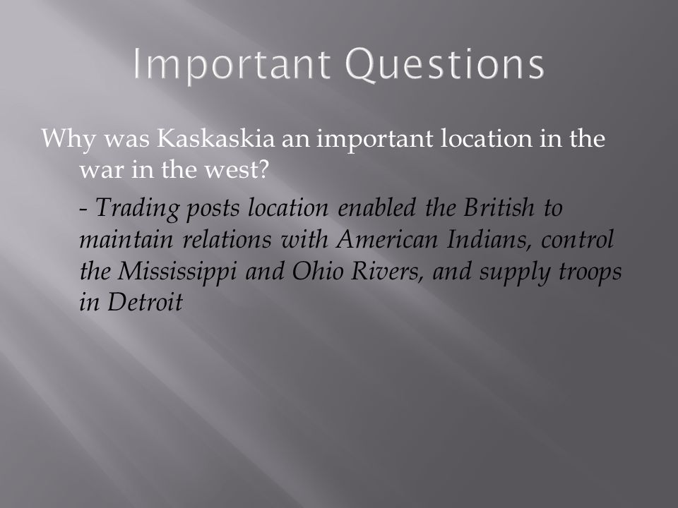 Important Questions Why was Kaskaskia an important location in the war in the west