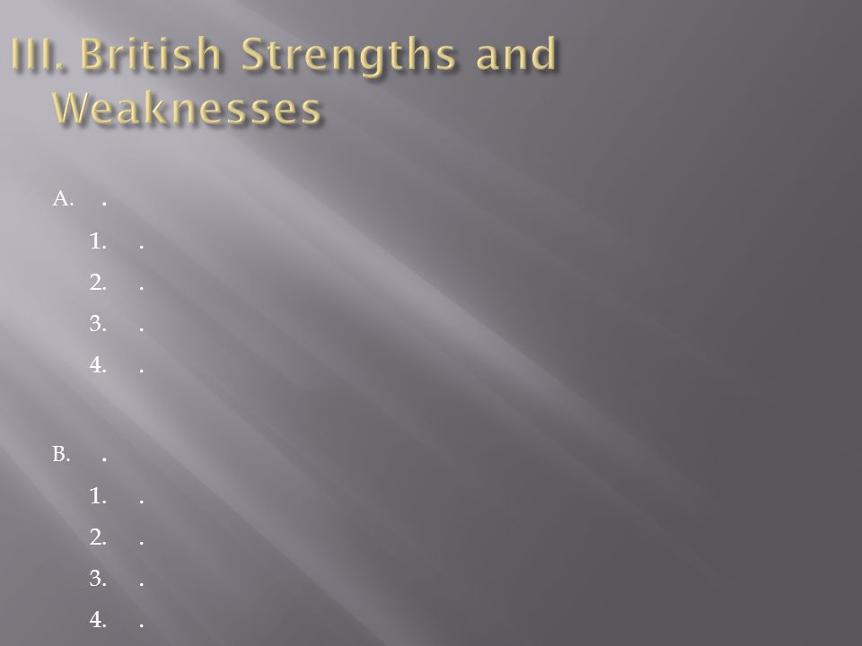 III. British Strengths and Weaknesses
