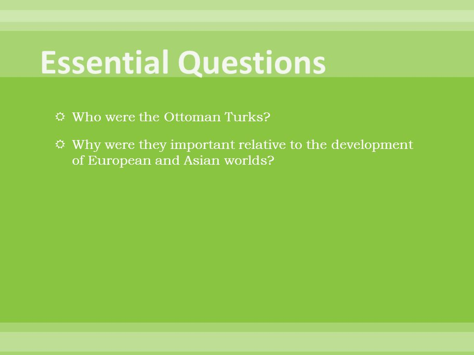 Essential Questions Who were the Ottoman Turks