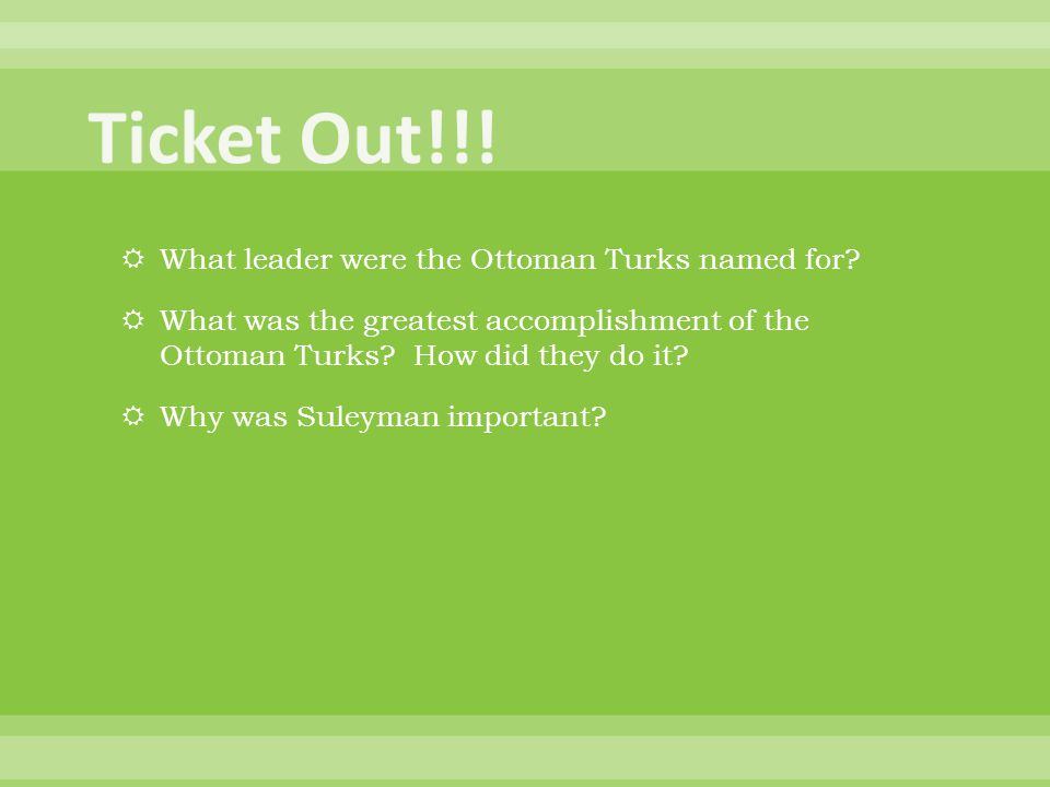Ticket Out!!! What leader were the Ottoman Turks named for