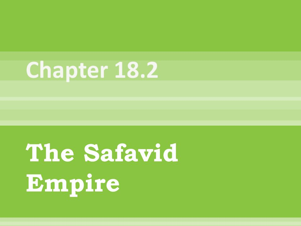 Chapter 18.2 The Safavid Empire