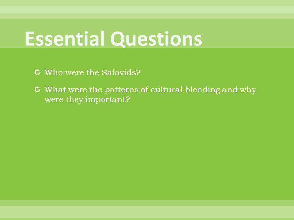 Essential Questions Who were the Safavids
