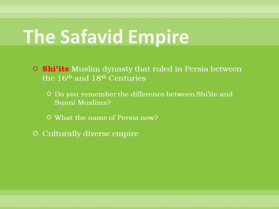 The Safavid Empire Shi'ite Muslim dynasty that ruled in Persia between the 16th and 18th Centuries.