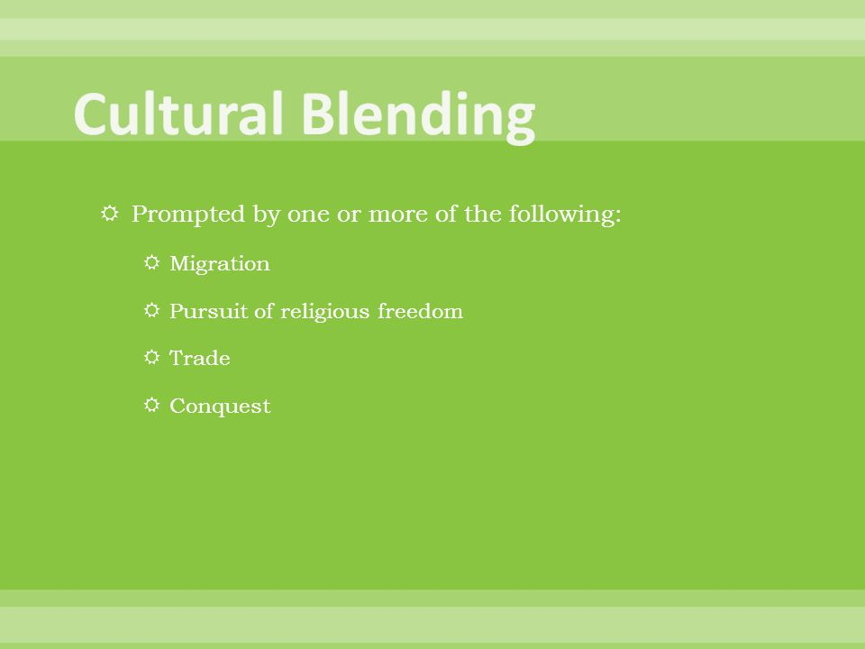 Cultural Blending Prompted by one or more of the following: Migration