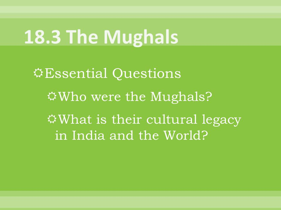 18.3 The Mughals Essential Questions Who were the Mughals