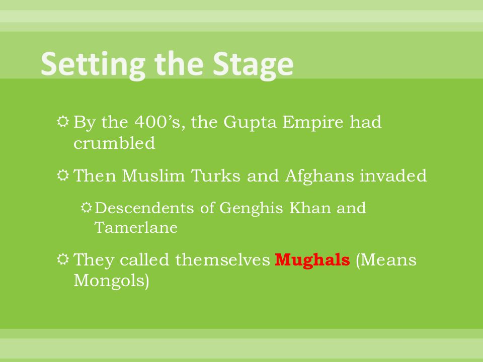 Setting the Stage By the 400's, the Gupta Empire had crumbled