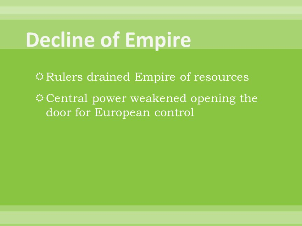 Decline of Empire Rulers drained Empire of resources