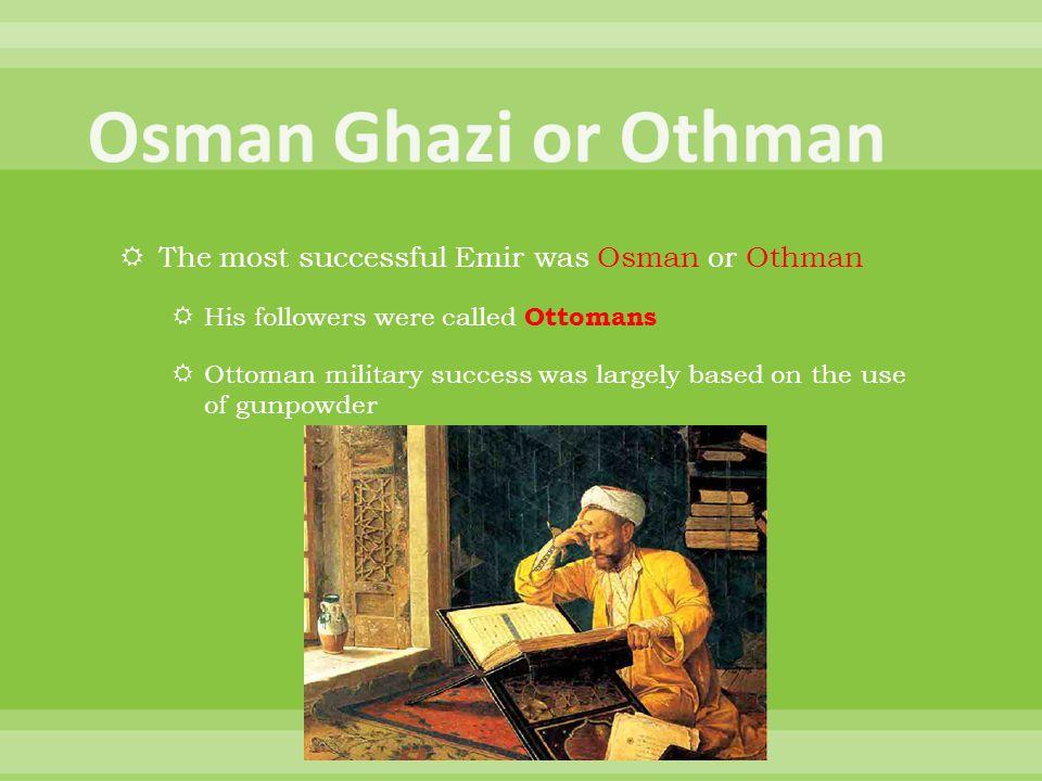 Osman Ghazi or Othman The most successful Emir was Osman or Othman