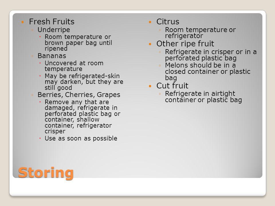 Storing Fresh Fruits Citrus Other ripe fruit Cut fruit Underripe