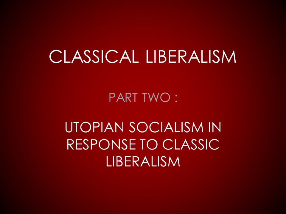 PART TWO : UTOPIAN SOCIALISM IN RESPONSE TO CLASSIC LIBERALISM