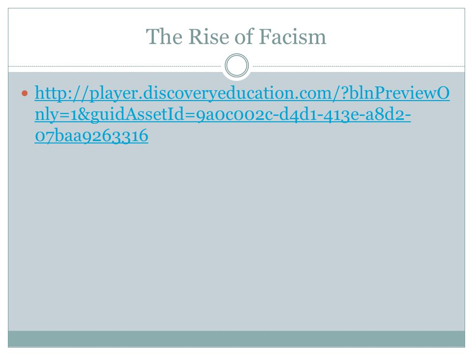The Rise of Facism http://player.discoveryeducation.com/ blnPreviewOnly=1&guidAssetId=9a0c002c-d4d1-413e-a8d2-07baa9263316.