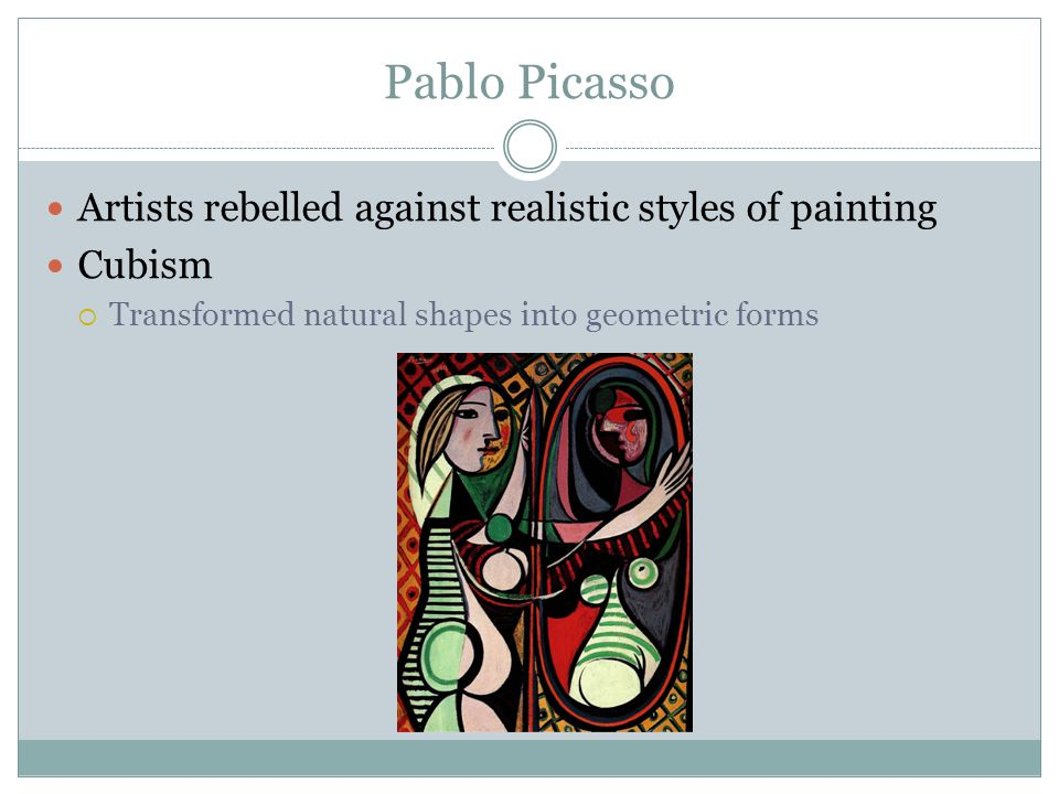 Pablo Picasso Artists rebelled against realistic styles of painting