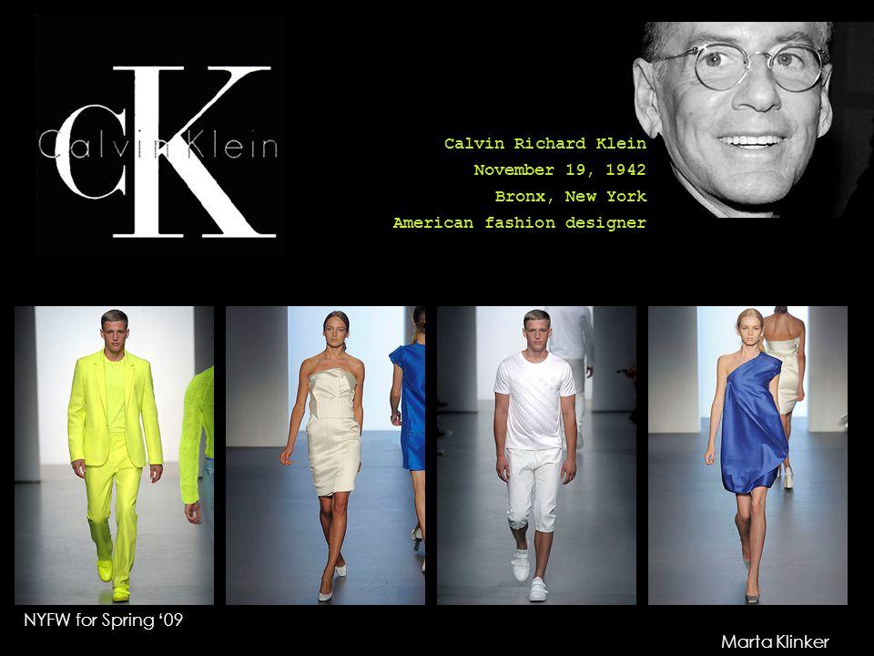 Calvin Richard Klein November 19, 1942 Bronx, New York. American fashion designer. NYFW for Spring '09.