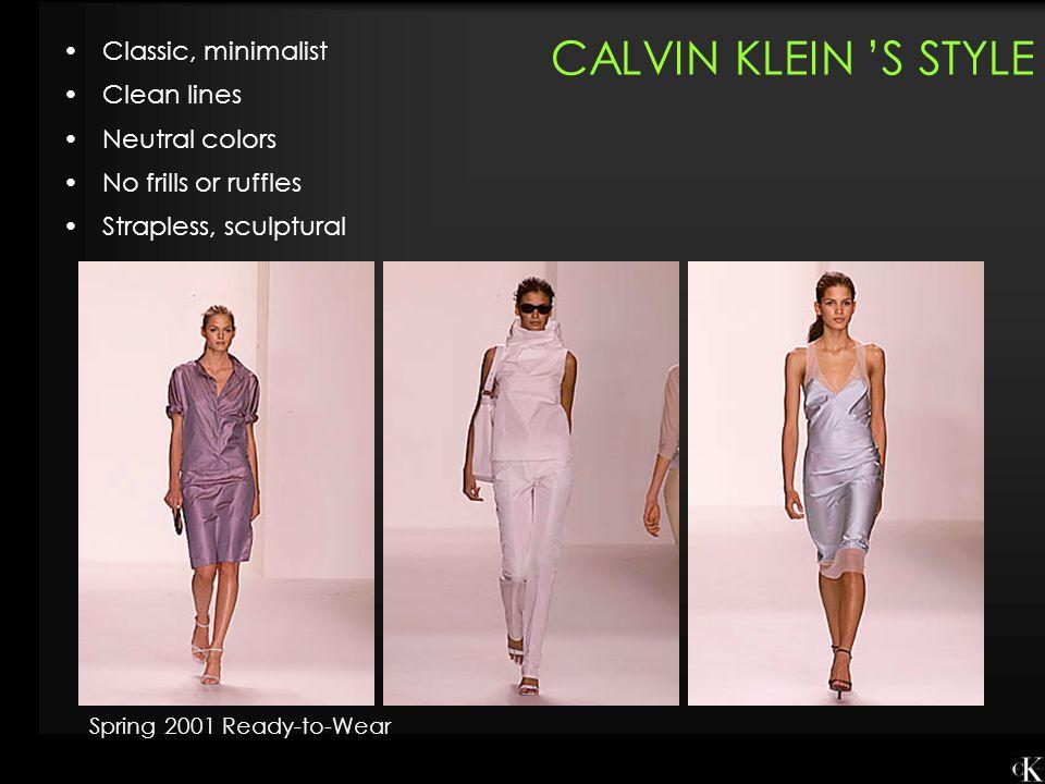CALVIN KLEIN 'S STYLE Classic, minimalist Clean lines Neutral colors