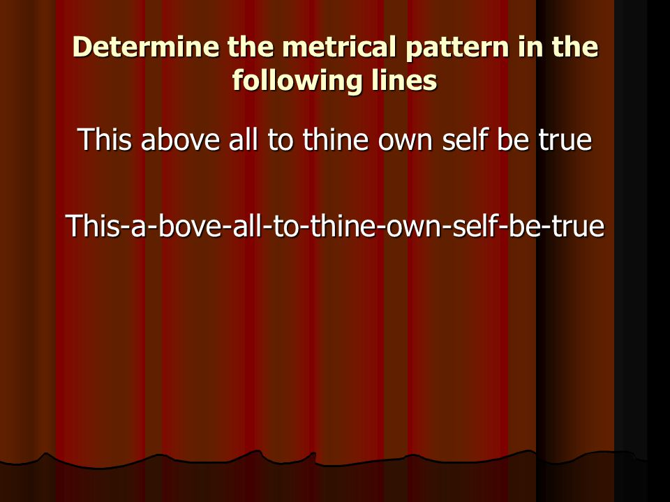 Determine the metrical pattern in the following lines