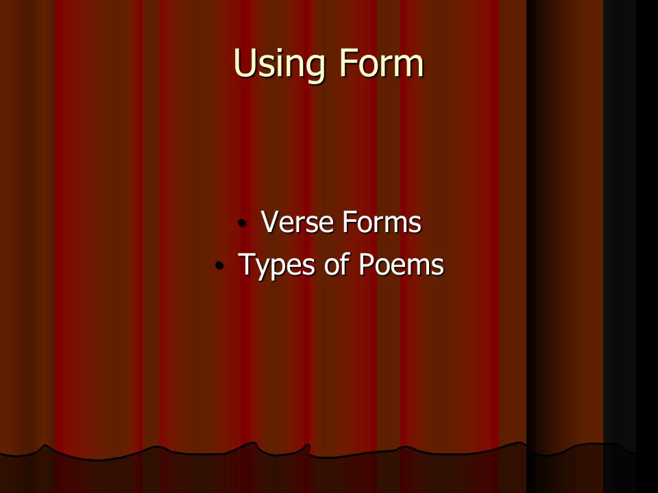 Using Form Verse Forms Types of Poems