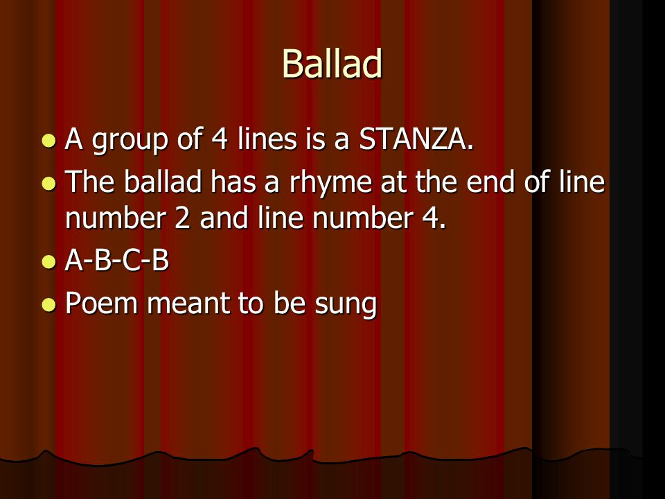 Ballad A group of 4 lines is a STANZA.