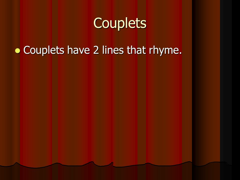 Couplets Couplets have 2 lines that rhyme.
