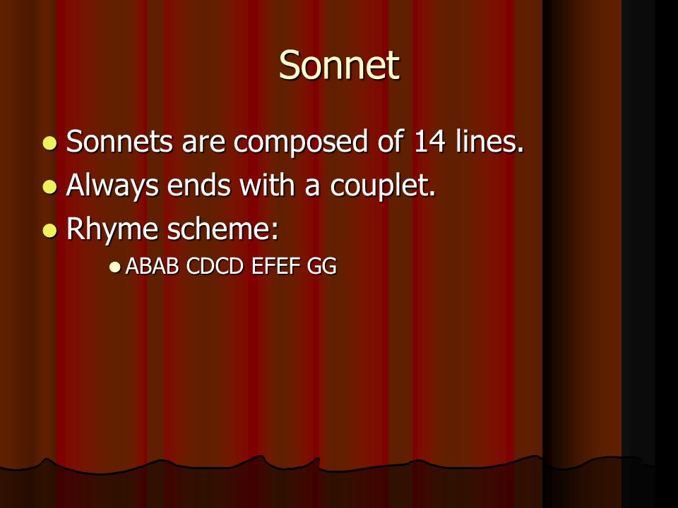 Sonnet Sonnets are composed of 14 lines. Always ends with a couplet.