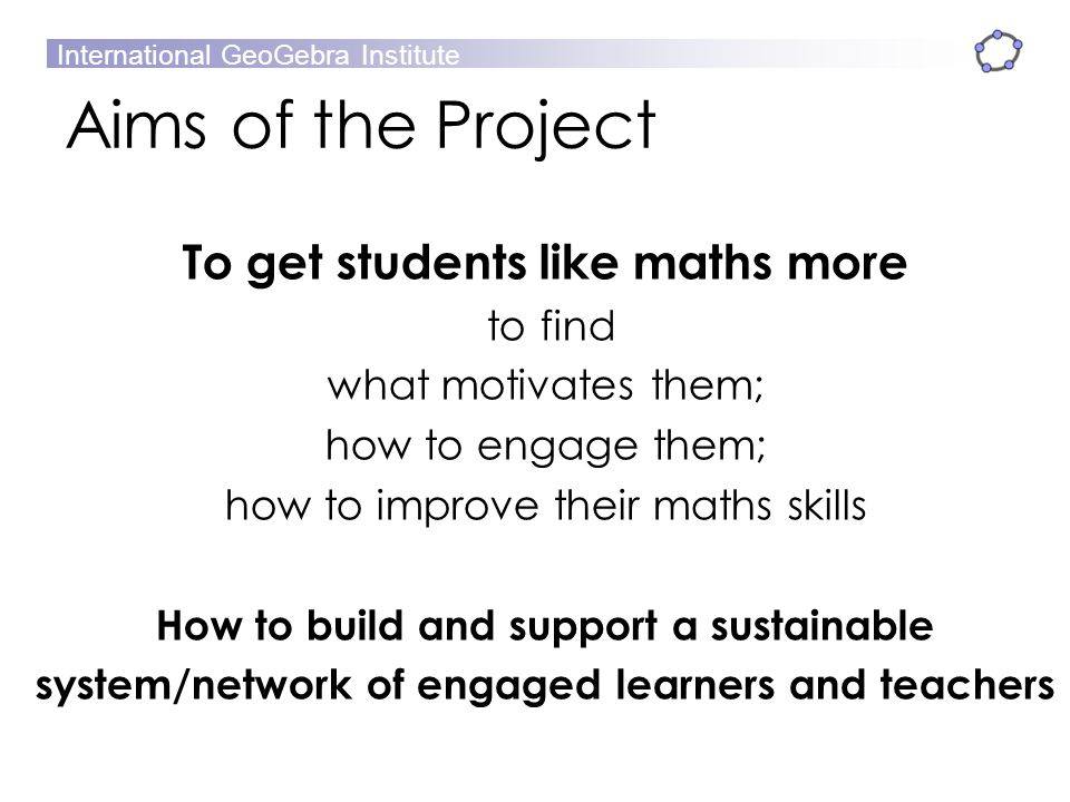 Aims of the Project To get students like maths more to find