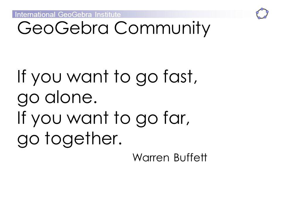 GeoGebra Community If you want to go fast, go alone.