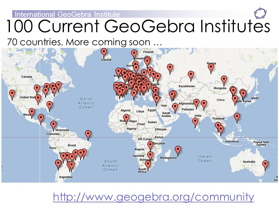 100 Current GeoGebra Institutes 70 countries. More coming soon …