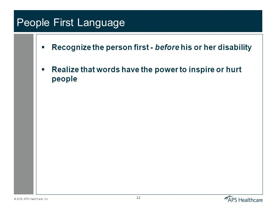 People First Language Recognize the person first - before his or her disability.
