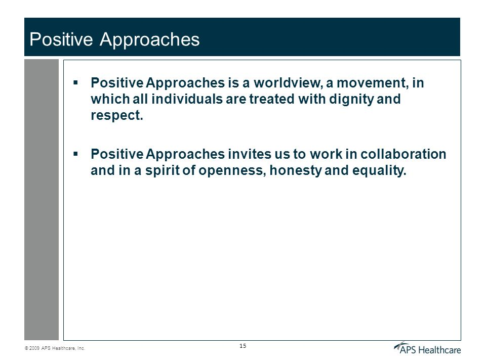 Positive Approaches Positive Approaches is a worldview, a movement, in which all individuals are treated with dignity and respect.
