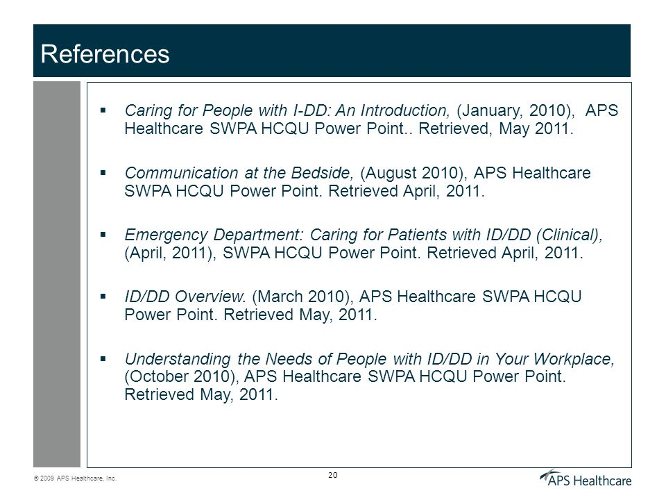 References Caring for People with I-DD: An Introduction, (January, 2010), APS Healthcare SWPA HCQU Power Point.. Retrieved, May 2011.