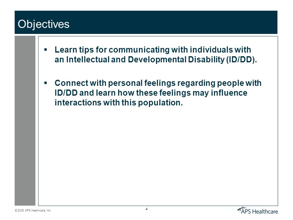 Objectives Learn tips for communicating with individuals with an Intellectual and Developmental Disability (ID/DD).