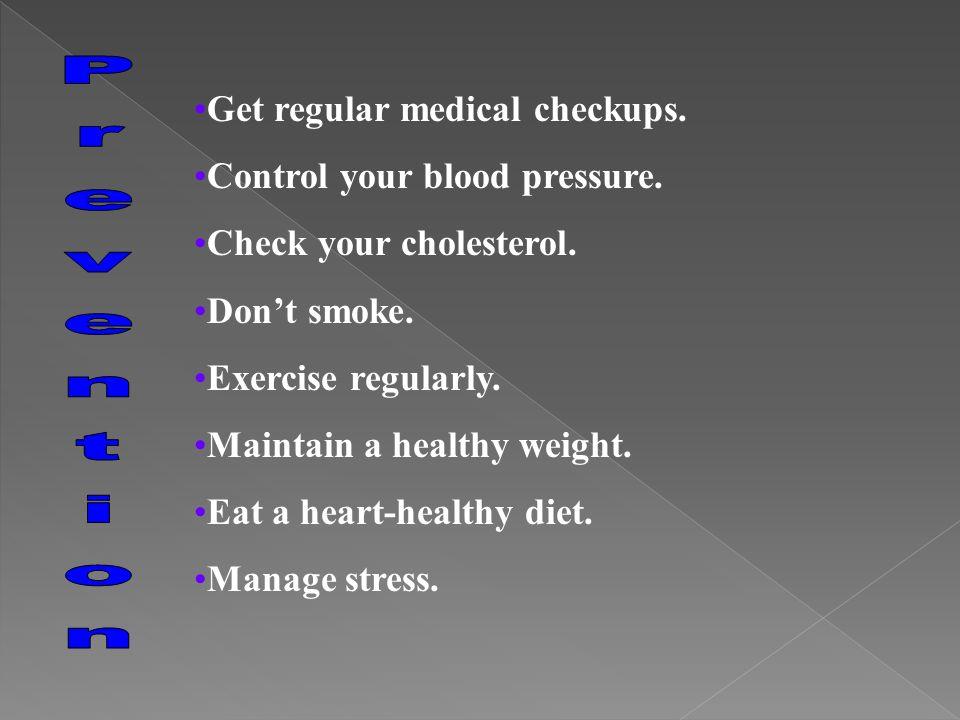 Prevention Get regular medical checkups. Control your blood pressure.